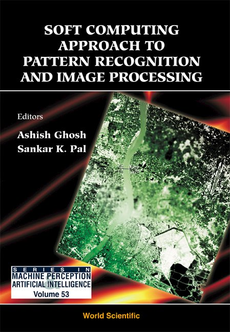 Soft Computing Approach To Pattern Recognition And Image Processing Series In Machine Perception And Artificial Intelligence