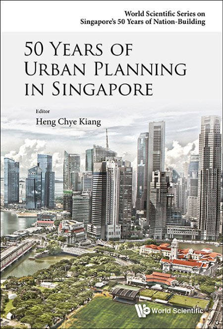 50 Years of Urban Planning in Singapore | World Scientific Series on