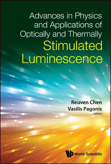 Advances in Physics and Applications of Optically and Thermally Stimulated Luminescence