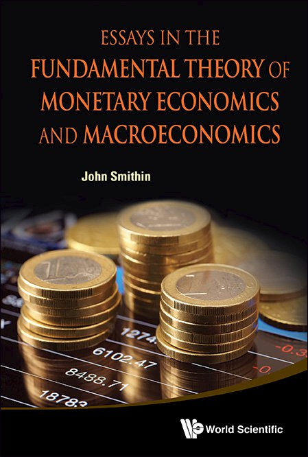 Essays In The Fundamental Theory Of Monetary Economics And  Essays In The Fundamental Theory Of Monetary Economics And Macroeconomics  Cover