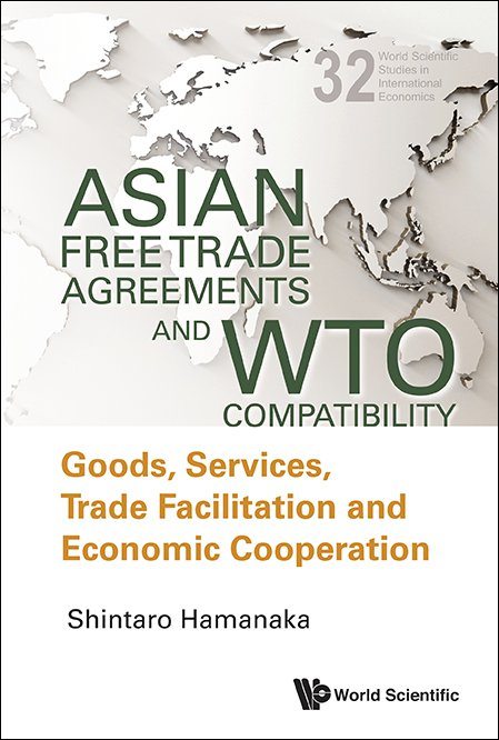 Asian Free Trade Agreements And Wto Compatibility World Scientific
